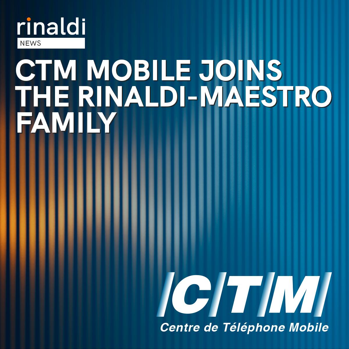CTM Mobile joins the Rinaldi-Maestro family